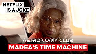 Tyler Perry's Madea Is Changing History | Astronomy Club: The Sketch Show | Netflix Is A Joke