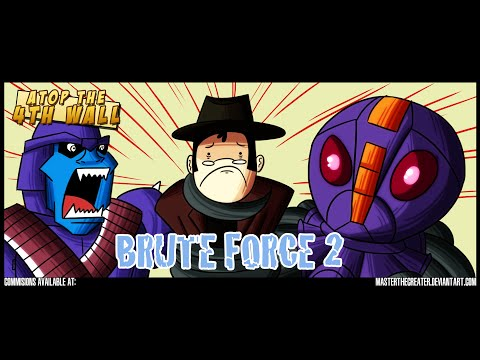 Brute Force #2 - Atop the Fourth Wall