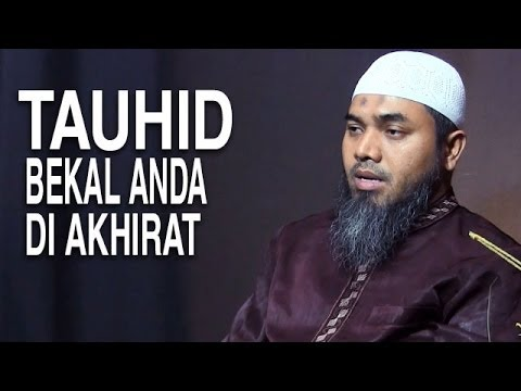 Serial Aqidah Islam (10): Tauhid Bekal Menuju Akhirat - Ustadz Afifi Abdul Wadud