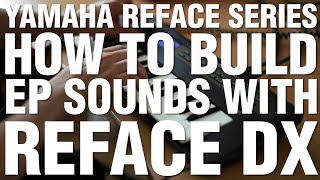 How To Build EP Sounds With Reface DX