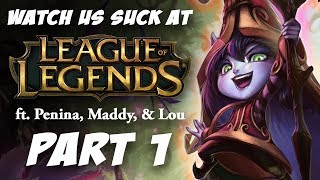 Watch Us Suck At...    League of Legends - Part 1    #PenPlays