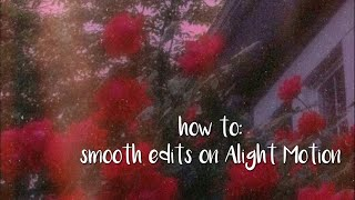 how to: smooth edits on Alight Motion // fullxmoon.edits