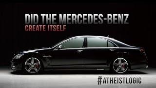 Did The Mercedes-Benz Create Itself? #ATHEISTLOGIC