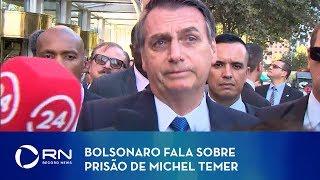Bolsonaro fala sobre prisão de Michel Temer