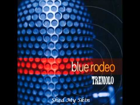 Blue Rodeo - Shed My Skin