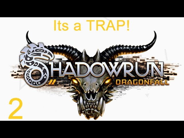 Shadowrun Dragonfall - 2 - Its a Trap!