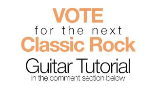 VOTE for the next CLASSIC ROCK Guitar Tutorial...