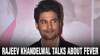 Rajeev Khandelwal talks about Fever | 2016 Hindi Movie | Gauhar Khan | Bollywood News