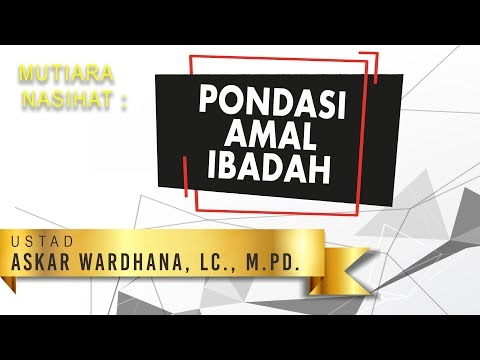 Pondasi Amal Ibadah - Ustadz Askar Wardhana, Lc., M.Pd.