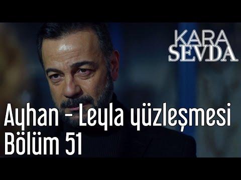 Kara Sevda 51. Bölüm - Ayhan - Leyla Yüzleşmesi