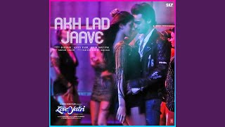 Akh Lad Jaave From 34 Loveyatri 34