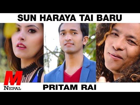 SUN HARAYE TAI BARU - Pritam Rai || New Nepali Modern/Classical Song 2072/2016