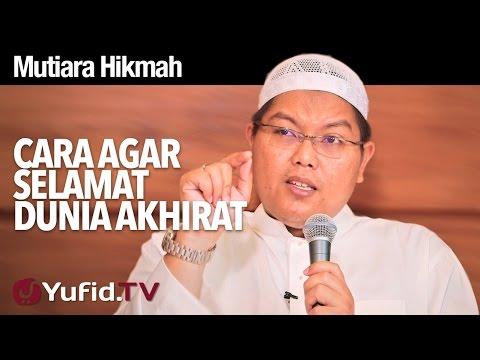 Mutiara Hikmah: Cara Agar Selamat Dunia Akhirat - Ustadz DR FIranda Andirja, MA.