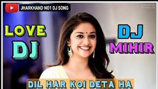 Hindi Love Dj || Dil Har Koi Deta Ha || Love Dj Song || Dj Mihir Santari