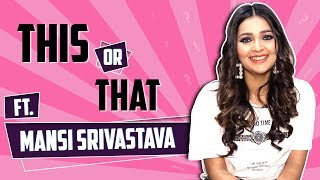 Mansi Srivastava Plays This Or That With India Forums