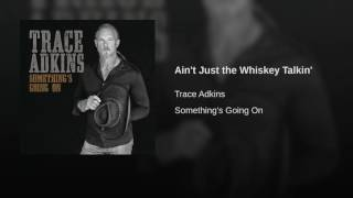 Trace Adkins Ain't Just The Whiskey Talkin'