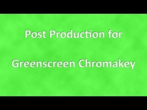 Post Production for Green Screen Chroma Key
