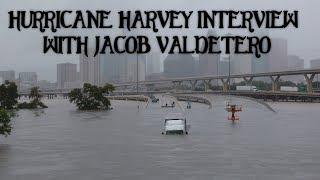 HURRICANE HARVEY INTERVIEW WITH JACOB VALDETERO