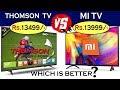 MI LED TV VS THOMSON LED SMART TV I WHICH IS BETTER  I MI VS THOMSON SPECIFICATION IN HINDI