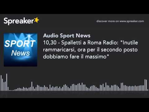 """10,30 - Spalletti a Roma Radio: """"Inutile rammaricarsi, ora per il secondo posto dobbiamo fare il mas"""