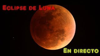 Eclipse de LUNA en DIRECTO (Eclipse TOTAL)