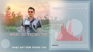 Nonstop Trung Thu 2018   Nhạc DJ Trung Thu   Nhạc Bay Đêm Trung Thu