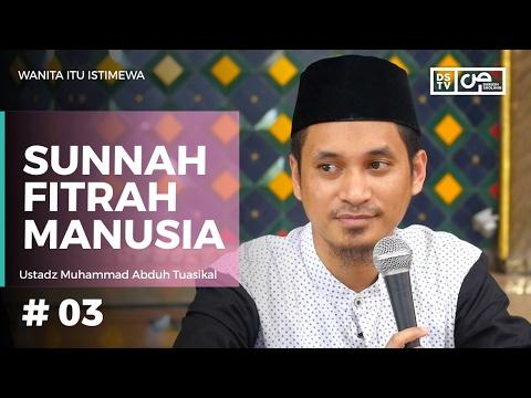 Wanita Itu Istimewa (03) : Sunnah Fitrah Manusia - Ustadz M Abduh Tuasikal