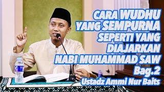 Ustadz Ammi Nur Baits - Cara Wudhu Yang Sempurna Seperti Yang Diajarkan Nabi Muhammad SAW Bag.2