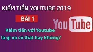 Hướng dẫn kiếm tiền với Youtube 2019 | Bài 1: Kiếm tiền với Youtube có thật không?
