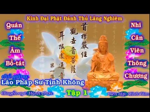 Kinh Đại Phật Đảnh Thủ Lăng Nghiêm - Quán Thế Âm Bồ Tát Nhĩ Căn Viên Thông Chương (16 Tập, Còn Tiếp)
