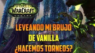 World of Warcraft | LEVEANDO PERSONAJES - SUBIENDO MI BRUJO DE VANILLA - ¿ORGANIZAMOS TORNEOS?