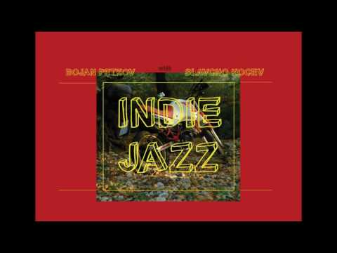 Bojan Petkov - Indie Jazz (Full Album)