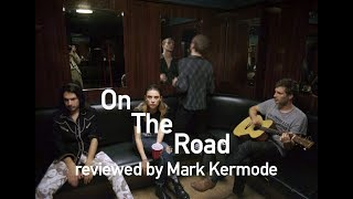 On The Road reviewed by Mark Kermode