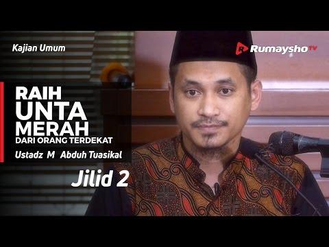Kajian Umum : Raih Unta Merah dari Orang Terdekat (Jilid 2) - Ustadz M Abduh Tuasikal