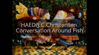 HAED/J.C.Christensen Conversation Around Fish