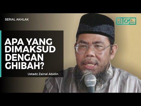 Serial Akhlak :  Apa Yang Dimaksud Dengan Ghibah -  Ustadz Zainal Abidin