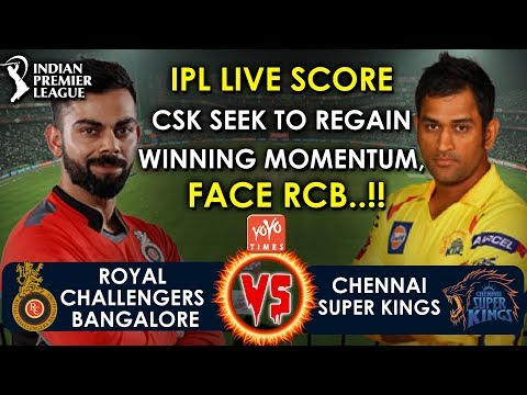 IPL 2018 Live Chennai Super Kings Vs Royal Challengers Bangalore | Virat Vs Dhoni | YOYO Times