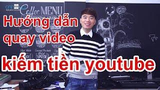 Hướng dẫn quay video kiếm tiền youtube