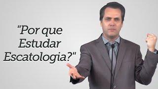 """Por que Estudar Escatologia?"" - Leandro Lima"