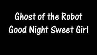 Watch Ghost Of The Robot Good Night Sweet Girl video