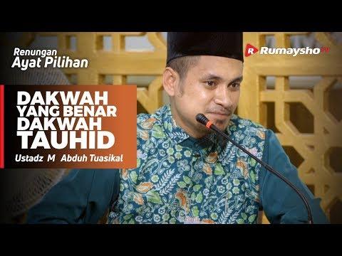 Renungan Ayat Pilihan : Dakwah yang Benar, DAKWAH TAUHID - Ustadz M Abduh Tuasikal