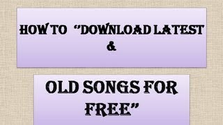How To ''Download Latest & Old Mp3 Songs For Free''