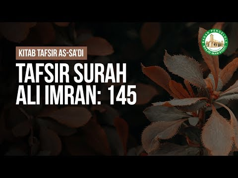 Tafsir Surah Ali Imran: 145 - Ustadz Ahmad Zainuddin Al-Banjary