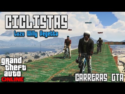 CICLISTAS!! - Carreras GTA V Online con Willy y Vegetta - [LuzuGames]
