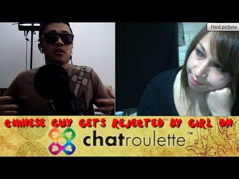 CHINESE GUY REJECTED BY GIRL ON CHAT ROULETTE