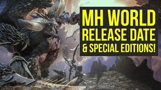 Monster Hunter World Release Date ANNOUNCED With Special Edition & More! (MH World Release Date)