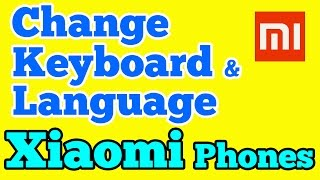 How to Change keyboard and Language in Xiaomi Redmi phone running MIUI 7 or 8