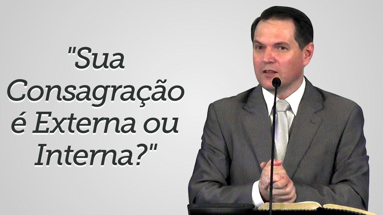 """""""Sua Consagração é Interna ou Externa?"""" - Sérgio Lima"""