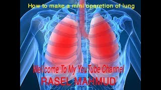 How To Make a mini oparetion of lung 11