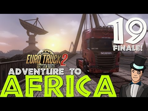 Euro Truck Simulator 2 - Adventure To Africa - Episode 19 (FINAL EPISODE!)